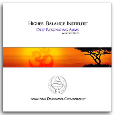 Deep Resonating Aums Eric Pepin and The Higher Balance Institute